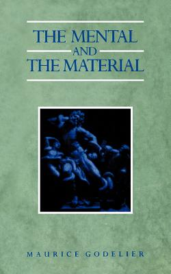 Mental & the Material: Thought Economy & Society - Godelier, Maurice, and Thom, Martin, Professor (Translated by)