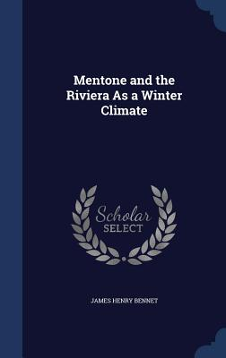 Mentone and the Riviera as a Winter Climate - Bennet, James Henry