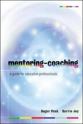 Mentoring-Coaching: A Guide for Education Professionals - Pask, Roger, and Joy, Barrie