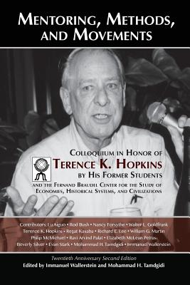 Mentoring, Methods, and Movements: Colloquium in Honor of Terence K. Hopkins by His Former Students and the Fernand Braudel Center for the Study of Economies, Historical Systems, and Civilizations - Wallerstein, Immanuel M (Editor), and Tamdgidi, Mohammad H (Editor), and Hopkins, Terence K