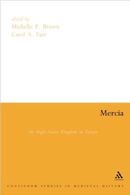 Mercia: An Anglo-Saxon Kindom in Europe - Brown, Michelle P (Editor), and Farr, Carol A (Editor)