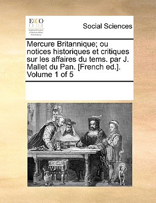 Mercure Britannique; Ou Notices Historiques Et Critiques Sur Les Affaires Du Tems. Par J. Mallet Du Pan. [French Ed.]. Volume 2 of 5 - Multiple Contributors, See Notes