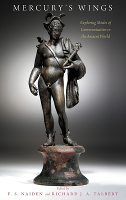 Mercury's Wings: Exploring Modes of Communication in the Ancient World - J a Talbert, Richard (Editor), and S Naiden, Fred (Editor)