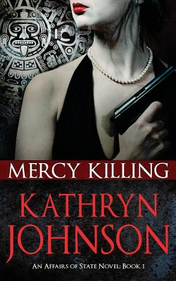 Mercy Killing: Affairs of State (Book 1) - Johnson, Kathryn, Professor