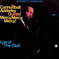 """Mercy, Mercy, Mercy!: Live at """"The Club"""" - The Cannonball Adderley Quintet"""
