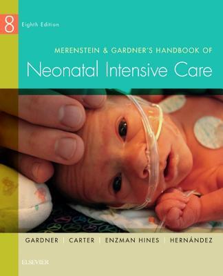 Merenstein & Gardner's Handbook of Neonatal Intensive Care - Gardner, Sandra Lee, and Carter, Brian S, Dr., MD, Faap, and Hernandez, Jacinto A, MD, PhD, Mha, Faap
