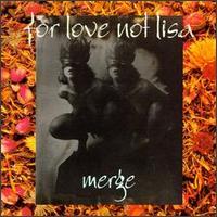 Merge - For Love Not Lisa