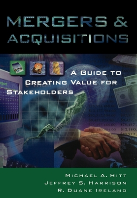 Mergers & Acquisitions: A Guide to Creating Value for Stakeholders - Hitt, Michael A
