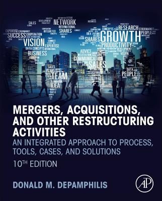 Mergers, Acquisitions, and Other Restructuring Activities: An Integrated Approach to Process, Tools, Cases, and Solutions - DePamphilis, Donald