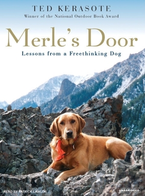 Merle's Door: Lessons from a Freethinking Dog - Kerasote, Ted, and Lawlor, Patrick Girard (Narrator)