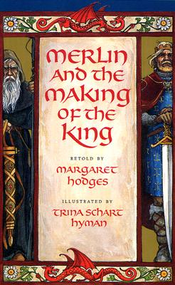 Merlin and the Making of the King - Hodges, Margaret (Retold by), and Hyman, Trina Schart (Illustrator)