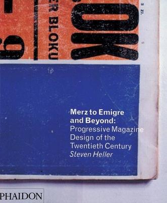 Merz to Emigre and Beyond: Avant-Garde Magazine Design of the Twentieth Century - Heller, Steven