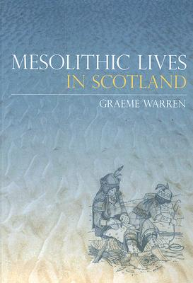 Mesolithic Lives in Scotland - Warren, Graeme