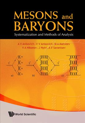 Mesons and Baryons: Systematization and Methods of Analysis - Anisovich, A V