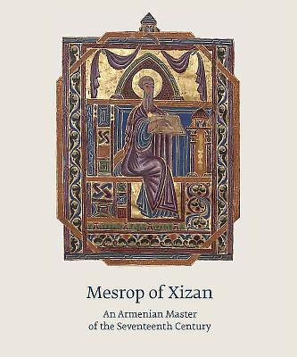 Mesrop of Xizan: An Armenian Master of the Seventeenth Century - Arakelyan, Mikayel
