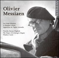 Messiaen: Les Corps Glorieux; Le Banquet céleste; etc. - Timothy Byram-Wigfield (organ)