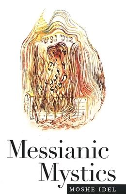 Messianic Mystics - Idel, Moshe
