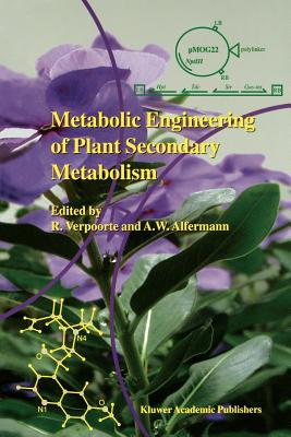 Metabolic Engineering of Plant Secondary Metabolism - Verpoorte, Robert (Editor), and Alfermann, A. W. (Editor)