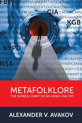 Metafolklore: The Surreal Diary of an Unwilling Spy - Avakov, Alexander V