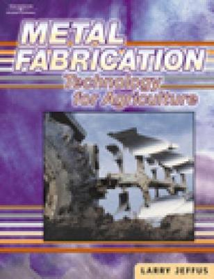 Metal Fabrication Technology for Agriculture - Jeffus, Larry