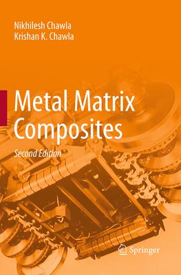 Metal Matrix Composites - Chawla, Nikhilesh, and Chawla, Krishan K