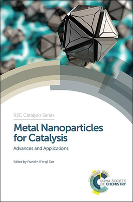 Metal Nanoparticles for Catalysis: Advances and Applications - Tao, Franklin (Feng) (Editor)