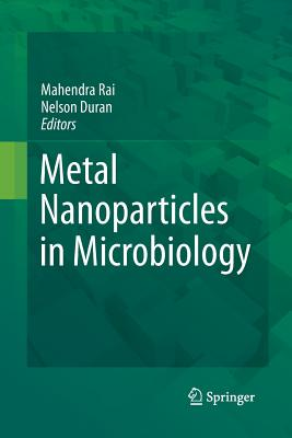Metal Nanoparticles in Microbiology - Rai, Mahendra (Editor), and Duran, Nelson (Editor)