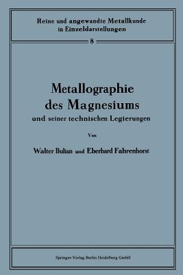 Metallographie Des Magnesiums Und Seiner Technischen Legierungen - Bulian, Walter