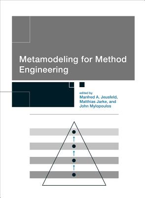 Metamodeling for Method Engineering - Jeusfeld, Manfred A (Editor), and Jarke, Matthias (Editor), and Mylopoulos, John (Editor)