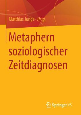 Metaphern Soziologischer Zeitdiagnosen - Junge, Matthias (Editor)