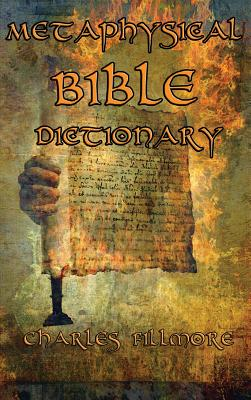 Metaphysical Bible Dictionary - Fillmore, Charles