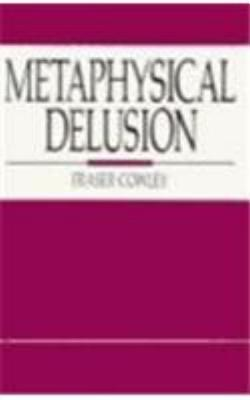 Metaphysical Delusion - Cowley, Fraser, and Crowley, Fraser