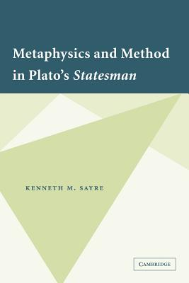 Metaphysics and Method in Plato's Statesman - Sayre, Kenneth M.