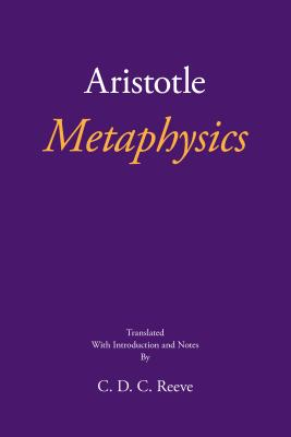 Metaphysics - Aristotle, and Reeve, C D C (Translated by)