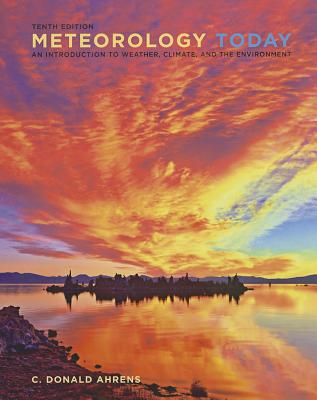Meteorology Today: An Introduction to Weather, Climate, and the Environment - Ahrens, C Donald