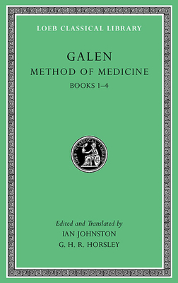 Method of Medicine: v. I, Bk. 1-4 - Galen, and Johnston, Ian (Edited and translated by), and Horsley, G. H. R. (Edited and translated by)
