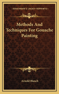 Methods and Techniques for Gouache Painting - Blanch, Arnold