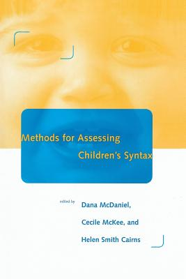 Methods for Assessing Children's Syntax - McDaniel, Dana (Editor), and Cairns, Helen S (Editor), and McKee, Cecile (Editor)