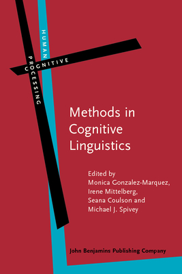 Methods in Cognitive Linguistics - Gonzalez-Marquez, Monica (Editor), and Mittelberg, Irene (Editor), and Coulson, Seana (Editor)