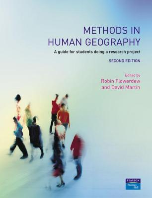 Methods in Human Geography: A Guide for Students Doing a Research Project - Flowerdew, Robin, and Martin, David