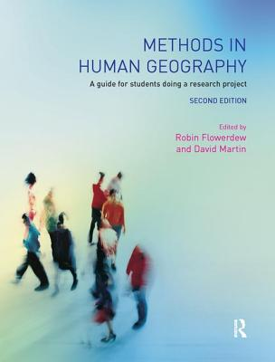 Methods in Human Geography: A Guide for Students Doing a Research Project - Flowerdew, Robin (Editor), and Martin, David M (Editor)