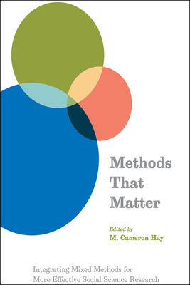 Methods That Matter: Integrating Mixed Methods for More Effective Social Science Research - Hay, M Cameron (Editor)