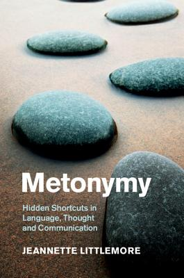 Metonymy: Hidden Shortcuts in Language, Thought and Communication - Littlemore, Jeannette
