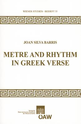 Metre and Rhythm in Greek Verse - Barris, Joan Silva, and Bannert, Herbert (Editor), and Danek, Georg (Editor)