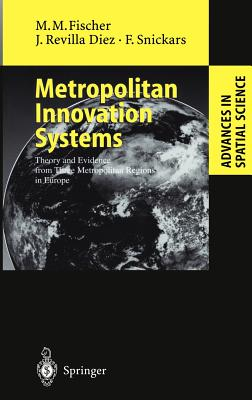 Metropolitan Innovation Systems: Theory and Evidence from Three Metropolitan Regions in Europe - Fischer, Manfred M