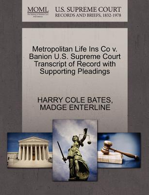 Metropolitan Life Ins Co V. Banion U.S. Supreme Court Transcript of Record with Supporting Pleadings - Bates, Harry Cole, and Enterline, Madge