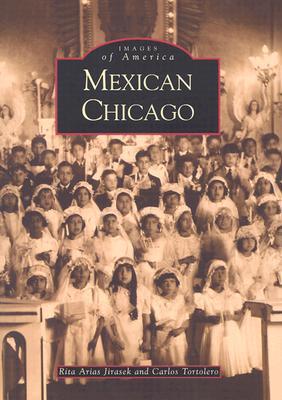 Mexican Chicago - Jirasek, Rita Arias, and Tortolero, Carlos