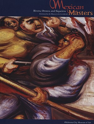 Mexican Masters: Rivera, Orozco, and Siqueiros - Oklahoma City Museum of Art (Creator), and Museo De Arte Carrillo Gil (Selected by)