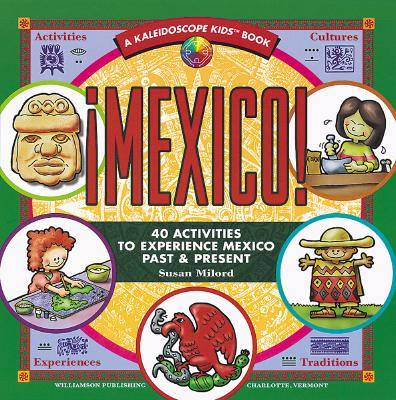 Mexico!: 40 Activities to Experience Mexico Past & Present - Milord, Susan