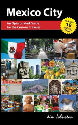 Mexico City: An Opinionated Guide for the Curious Traveler - Johnston, Jim